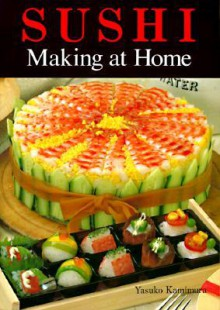 Sushi Making at Home - Yasuko Kamimura