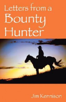 Letters from a Bounty Hunter - Jim Kennison