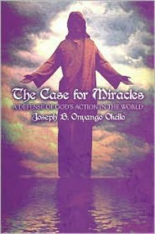 The Case for Miracles: A Defense of God's Action in the World - Joseph B. Onyango Okello