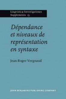 Dipendance Et Niveaux de Reprisentation En Syntaxe - Jean-Roger Vergnaud