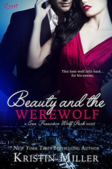 Beauty and the Werewolf (Entangled Covet) (San Francisco Wolf Pack) - Kristin Miller