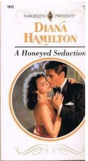 A Honeyed Seduction (Harlequin Presents, No 1612) - Diana Hamilton