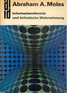 Informationstheorie Und Ästhetische Wahrnehmung - Abraham A. Moles