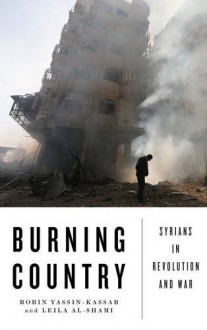 Burning Country: Syrians in Revolution and War - Robin Yassin-Kassab, Leila Al-Shami