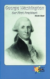 George Washington: Our First President - Nicole Boyd