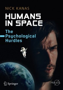 Humans in Space: The Psychological Hurdles (Springer Praxis Books) - Nick Kanas