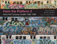 From the Platform 2: More NYC Subway Graffiti, 1983–1989 - Paul Cavalieri, Kenny Cavalieri, Henry Chalfant