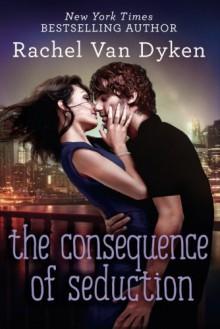 The Consequence of Seduction - Rachel Van Dyken