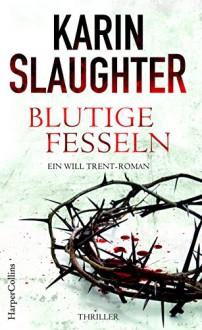 Blutige Fesseln: Ein Will Trent-Roman. Thriller (Georgia-Serie 6) - Karin Slaughter, Fred Kinzel