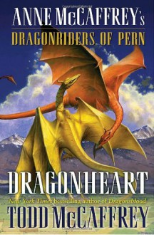 Dragonheart: Anne McCaffrey's Dragonriders of Pern (The Dragonriders of Pern) - Todd J. McCaffrey
