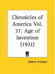 The Age Of Invention, Vol. 37 - Holland Thompson