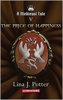 The Price of Happiness (A Medieval Tale #5) - Lina J. Potter, Kristina Tatarian