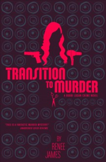 Transition to Murder (A Bobbi Logan Crime Novel) - Renee James