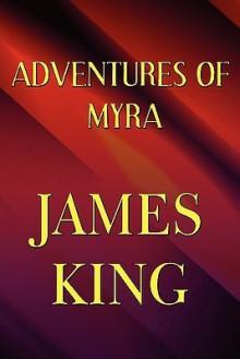 Adventures of Myra - James King