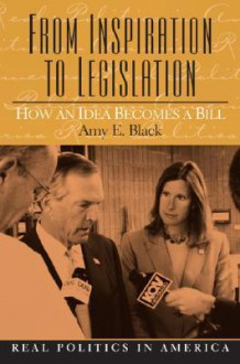 From Inspiration to Legislation: How an Idea Becomes a Bill - Amy E. Black