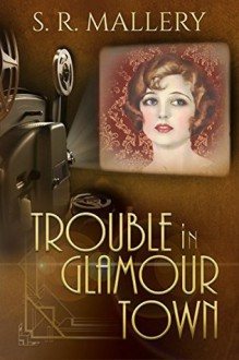 Trouble in Glamour Town - S.R. Mallery