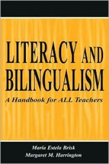 Literacy and Bilingualism: A Handbook for All Teachers - Mar¡a Estela Brisk, Margaret M. Harrington