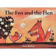 The Fox and the Hen - Eric Battut