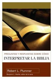 Preguntas y Respuestas Sobre Como Interpretar la Biblia - Robert Plummer, Benjamin L. Merkle