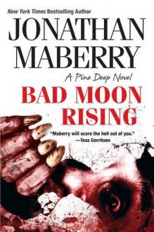 Bad Moon Rising (A Pine Deep Novel) - Jonathan Maberry