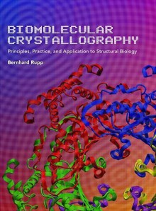 Biomolecular Crystallography: Principles, Practice, and Application to Structural Biology - Bernhard Rupp