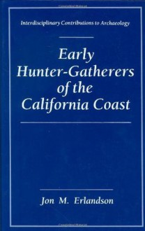 Early Hunter-Gatherers of the California Coast (Interdisciplinary Contributions to Archaeology) - Jon M. Erlandson