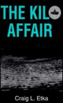 The Kilo Affair - Craig L. Etka