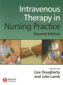 Intravenous Therapy in Nursing Practice - Lisa Dougherty, Julie Lamb