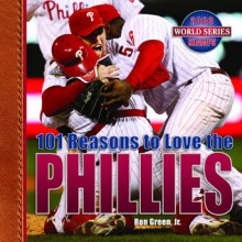 101 Reasons to Love the Phillies - Ron Green Jr., Ron Green