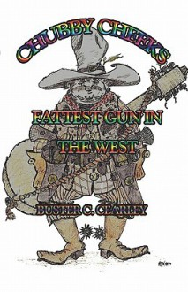Chubby Cheeks: Fattest Gun in the West - Buster C. Cearley