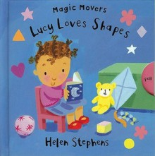 Lucy Loves Shapes (Magic Movers) - Helen Stephens