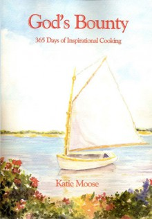 God's Bounty: 365 Days of Inspirational Cooking - Katie Moose