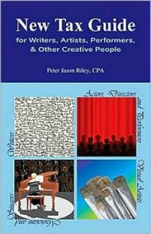 New Tax Guide For Writers, Artists, Performers & Other Creative People - Peter Jason Riley