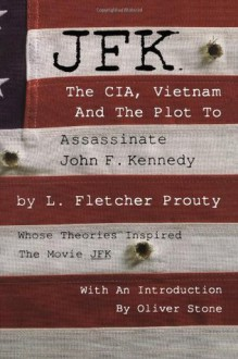 JFK: The CIA, Vietnam and the Plot to Assassinate John F. Kennedy - L. Fletcher Prouty, Oliver Stone