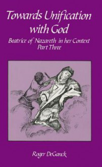 Towards Unification with God: Beatrice of Nazareth in Her Context, Part 3 - Roger De Ganck
