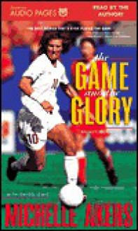 The Game and the Glory - Michelle Akers, Gregg Lewis