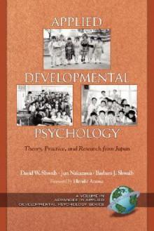 Applied Developmental Psychology: Theory, Practice, and Research from Japan (PB) - David W. Shwalb, Barbara J. Shwalb, Jun Nakazawa