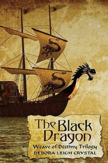 The Black Dragon: Weave of Destiny Trilogy - Debora Leigh Crystal