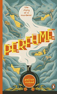 Perfume: The Story of a Murderer (Penguin Essentials) - Patrick Süskind ,John E. Woods