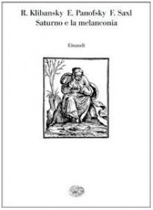 Saturno e la melanconia. Studi su storia della filosofia naturale, medicina, religione e arte - Raymond Klibansky, Erwin Panofsky, Fritz Saxl, Renzo Federici