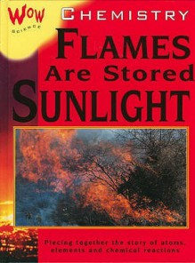 Chemistry: Flames Are Stored Sunlight (Wow Science) - Bryson Gore