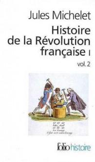Histoire de la Révolution française : Tome 1, volume 2 - Jules Michelet, Gérard Walter