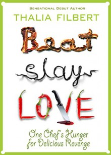 Beat Slay Love: One Chef's Hunger for Delicious Revenge - Thalia Filbert, Lise McClendon, Taffy Cannon, Kate Flora, Katy Munger, Gary Phillips