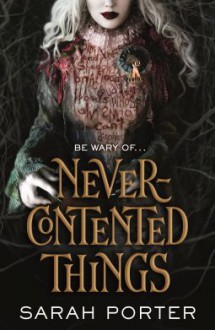 Never Contented Things - Sarah Porter