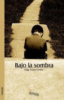 Bajo La Sombra - Olga Elvira Cortes