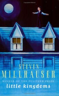 Little Kingdoms - Steven Millhauser