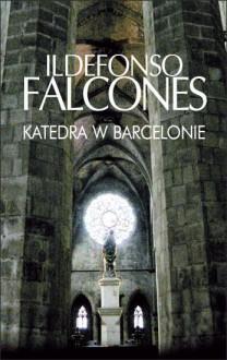 Katedra w Barcelonie - Ildefonso Falcones
