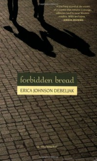 Forbidden Bread - Erica Johnson Debeljak