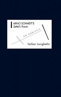 Arno Schmidt's Zettel's Traum: An Analysis - Volker Max Langbehn
