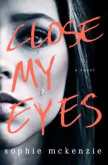 Close My Eyes - Sophie McKenzie
